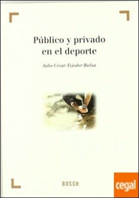 Público y privado en el deporte . Colección 'Derecho y Deporte' dirigida por A. Millán Garrido