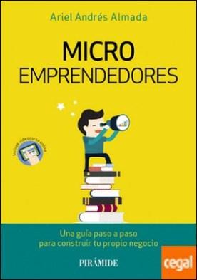 Microemprendedores . Una guía paso a paso para construir tu propio negocio
