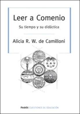 Leer a Comenio. Su tiempo y su didáctica por Camilloni Alicia