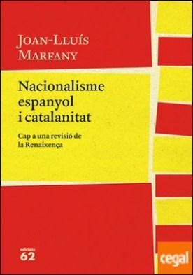 Nacionalisme espanyol i catalanitat . Cap a una revisió de la Renaixença