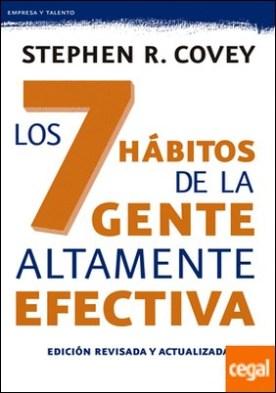 Los 7 hábitos de la gente altamente efectiva. Ed. revisada y actualizada . La revolución ética en la vida cotidiana y en la empresa