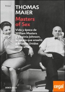 Masters of Sex . Vida y época de William Masters y Virginia Johnson, la pareja que enseñó a Estados Unidos cómo amar