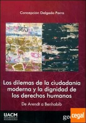 Los dilemas de la ciudadanía moderna y la dignidad de los derechos humanos . De Arendt a Benhabib por Delgado Parra, Concepción PDF