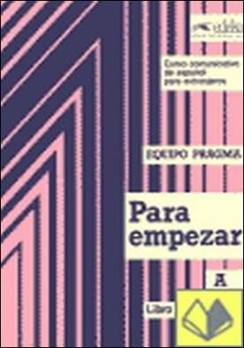 Para empezar. Curso comunicativo de español . Cuaderno de ejercicios. Parte A