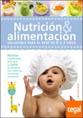 Nutrición & Alimentación . Saludable para el Bebé de 0 a 3 Años