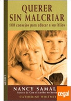 QUERER SIN MALCRIAR . 100 consejos para educar a sus hijos