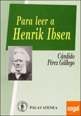 Para leer a Henrik Ibsen . (Ibsen. Inventor del teatro actual)