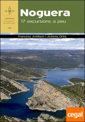 Noguera . 17 excursions a peu por Antillach Comabella, Francesc