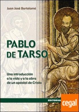 Pablo de Tarso . Una introducción a la vida y a la obra de un apóstol de Cristo por Bartolomé Lafuente, Juan José PDF