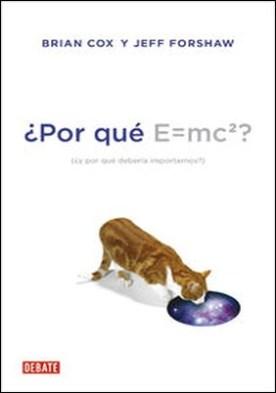 ¿Por qué E=mc2?. ¿y por qué debería importarnos?