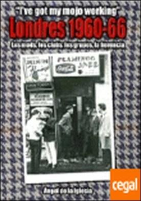 Londres, 1960-1966 . los mods, los clubs, los grupos, la herencia