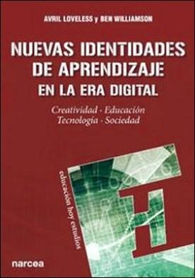 Nuevas identidades de aprendizaje en la era digital. Creatividad, educación, tecnología, sociedad