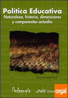 Política Educativa . Naturaleza, historia, dimensiones y componentes actuales