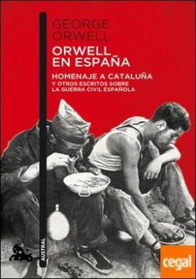 Orwell en España . Homenaje a Cataluña y otros escritos sobre la guerra civil española