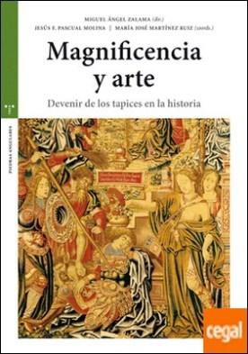 Magnificencia y arte . Devenir de los tapices en la historia