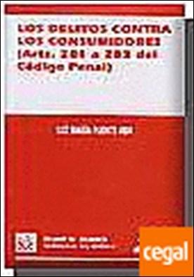 Los delitos contra los consumidores (arts. 281 a 283 del Código Penal) . 281 a 283 del Codigo Penal)