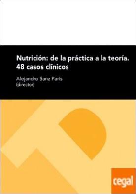 Nutrición: de la práctica a la teoría. 48 casos clínicos