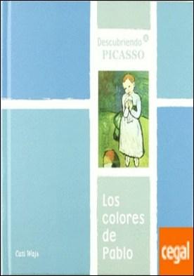 Los colores de Pablo . DESCUBRIENDO A PICASSO por Wajs Tauscher, Catalina PDF