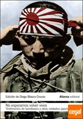 No esperamos volver vivos . Testimonios de kamikazes y soldados japoneses