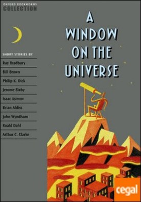 Oxford Bookworms Collection. A Window on the Universe