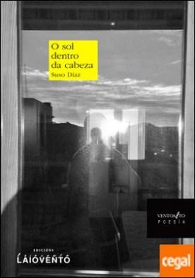 O SOL DENTRO DA CABEZA . 76 poemas creados a partir das lecturas da obra narrativa de Carlos Casares