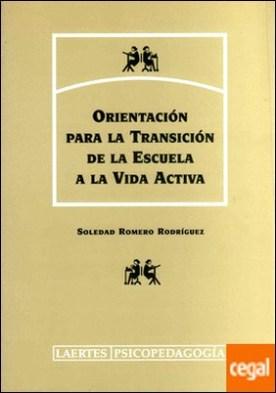 Orientación para la transición de la escuela a la vida activa . Una metodología de intervención desde el modelo de activación del desarrollo vocacional y personal
