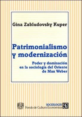 Patrimonialismo y modernización. Poder y dominación en la sociología del Oriente de Max Weber