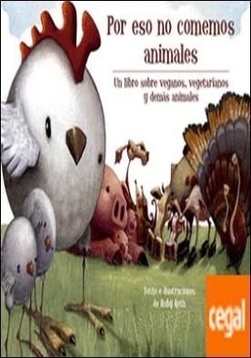 Por eso no comemos animales . Un libro sobre veganos, vegetarianos y demás animales