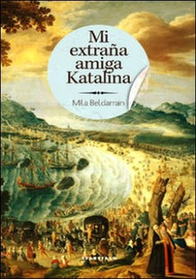 Mi extraña amiga Katalina por Mila Beldarrain Albaitero