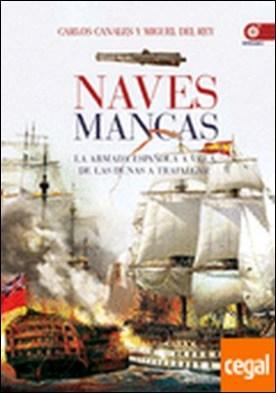 Naves mancas . La armada española a vela de las dunas a Trafalgar