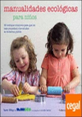 Manualidades ecológicas para niños . 35 trabajos creativos para que los más pequeños y los adultos se diviertan junto