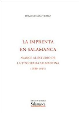 La imprenta en Salamanca. Avance al estudio de la tipografía salmantina (1480-1944)