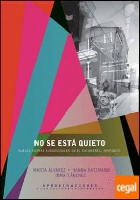 No se está quieto. Nuevas formas documentales en el audiovisual hispánico