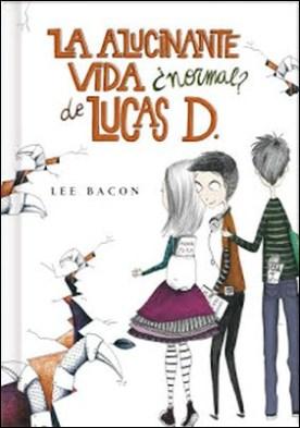 La alucinante vida ¿normal? de Lucas D. (Lucas D. 1) por Lee Bacon PDF