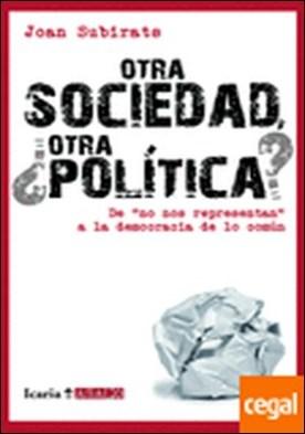 Otra sociedad ¿otra política? . De no nos representan a la democracia de lo común