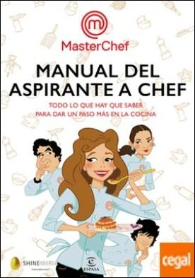 Manual del aspirante a chef . Todo lo que hay que saber para sar un paso más en la cocina