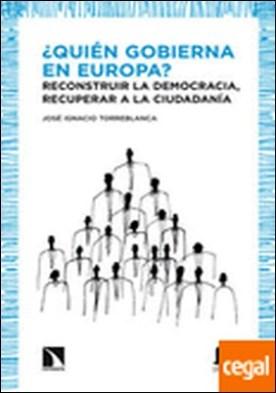 ¿Quién gobierna en Europa? . reconstruir la democracia, recuperar a la ciudadanía