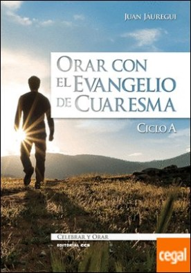 Orar con el Evangelio de Cuaresma. Ciclo A por Jáuregui Castelo, Juan PDF