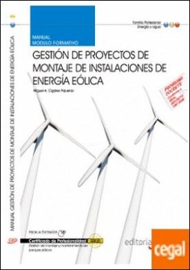 Manual Proyectos de montaje de instalaciones de energía eólica. Certificados de Profesionalidad