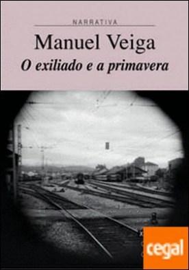 O exiliado e a primavera por Veiga Taboada, Manuel