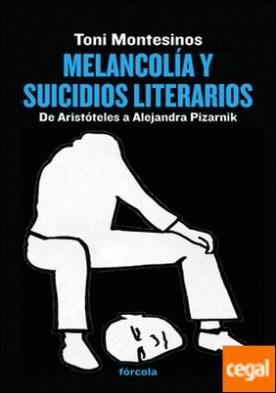 Melancolía y suicidios literarios . De Aristóteles a Alejandra Pizarnik