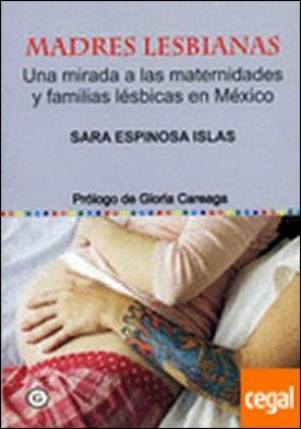 Madres lesbianas . Una mirada a las maternidades y familias lésbicas en México por Espinosa Careaga, Sara PDF