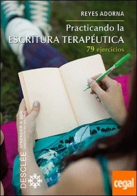 Practicando la escritura terapéutica . 79 ejercicios