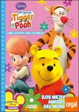 Mis Amigos Tigger y Pooh. ¡Los mejores amigos del mundo! Libro gigante para colorear