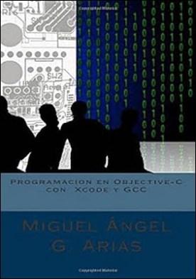 Programación en Objective-C con Xcode y GCC: 2º Edición por Miguel Ángel G. Arias PDF