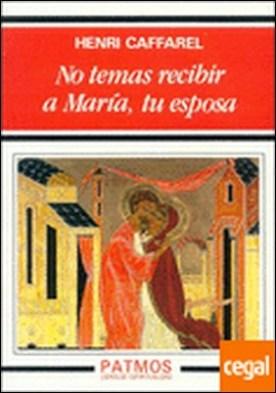 No temas recibir a María, tu esposa