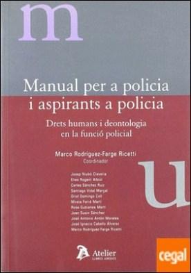 Manual per a policia i aspirants a policia. Drets humans i deontologia en la funcio policial. por Rodriguez-farge Ricetti, Marco