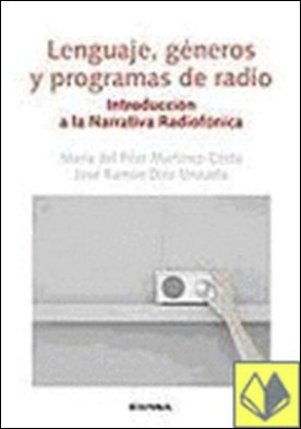 Lenguaje, géneros y programas de radio . introducción a la narrativa radiofónica