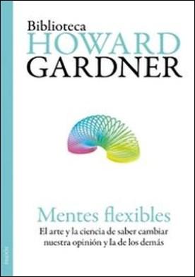 Mentes flexibles. El arte y la ciencia de saber cambiar nuestra opinión y la de los demás