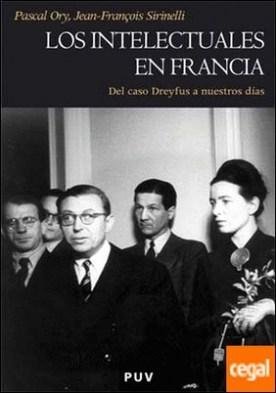 Los intelectuales en Francia . Del caso Dreyfus a nuestros días
